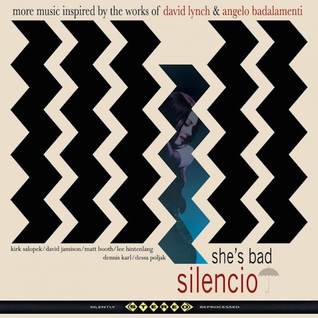 silencio, she's bad, david lynch